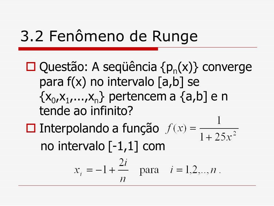 3.2 Fenômeno de Runge Questão: A seqüência {pn(x)} converge para f(x) no intervalo [a,b] se {x0,x1,...,xn} pertencem a {a,b] e n tende ao infinito